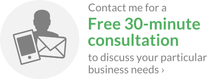 Contact me for a Free 30-minute consultation to discuss your particular business needs!